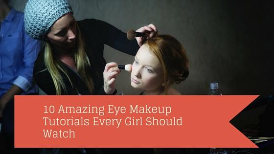 10 Amazing Eye Makeup Tutorials Every Girl Should Watch