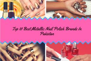 Top 10 Best Metallic Nail Polish Brands In Pakistan